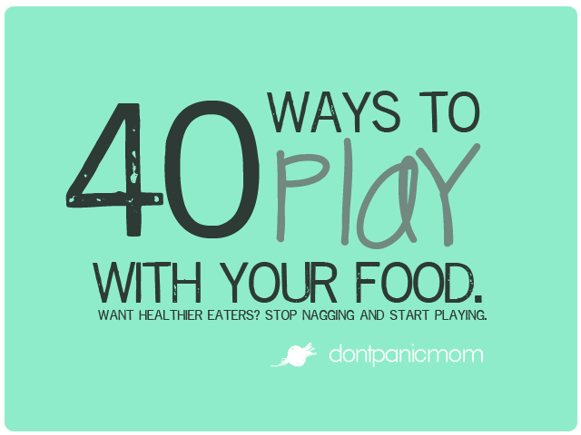 Broccoli Battle? Stop Nagging and Start Playing. 40 Ways to play with your food from Don't Panic Mom #healthykids #fruits #veggies