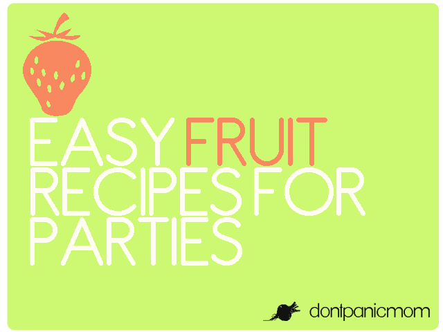 Want a sweet social life? Bring one of these easy fruit dishes to your next summer party | From Don't Panic Mom