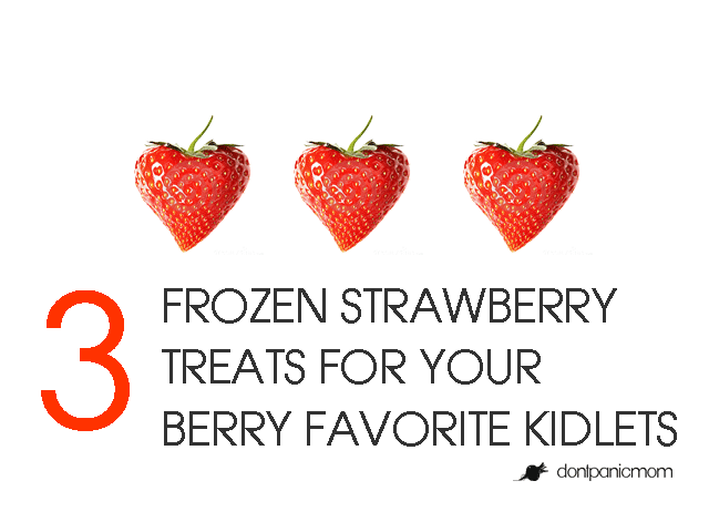 3 Frozen Strawberry Treats for your BERRY favorite kidlets