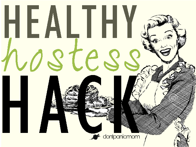 Healthy Hostess Hacks from Don't Panic Mom